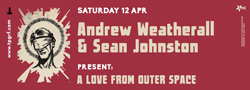 A Love From Outer Space at Tipografia with Andrew Weatherall + Sean Johnston