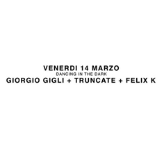 Dancing in The Dark: TRUNCATE + FELIX K. + GIORGIO GIGLI at Dude Club