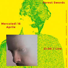LSWHR witn FOREST SWORDS a/v live (UK) e BEN SAADI dj set at Circolo delgi Artisti
